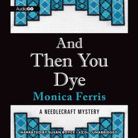 And Then You Dye - Monica Ferris - audiobook