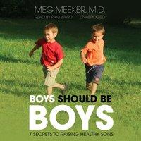 Boys Should Be Boys - MD Meg Meeker - audiobook