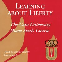 Learning about Liberty - Cato University - audiobook