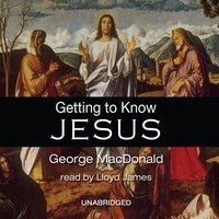 Getting to Know Jesus - George MacDonald - audiobook