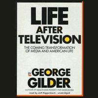 Life after Television - George Gilder - audiobook