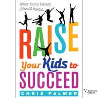 Raise Your Kids to Succeed - Chris Palmer - audiobook