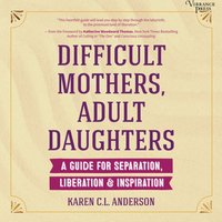 Difficult Mothers, Adult Daughters - Karen C.L. Anderson - audiobook