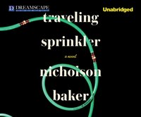 Traveling Sprinkler - Nicholson Baker - audiobook