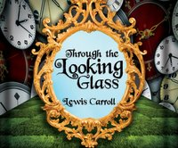 Through the Looking Glass - Lewis Carroll - audiobook