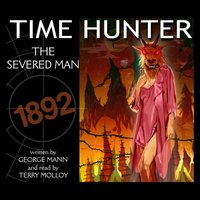 Time Hunter - The Severed Man - George Mann - audiobook