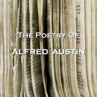 Alfred Austin - The Poetry Of - Alfred Austin - audiobook