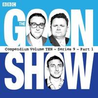 Goon Show, Compendium 10 (series 9, Part 1) - Spike Milligan - audiobook