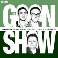 Goon Show Compendium: Volume 11 (Series 9, Pt 2 & Series 10) - Spike Milligan - audiobook