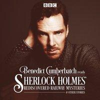 Benedict Cumberbatch Reads Sherlock Holmes' Rediscovered Railway Mysteries - John Taylor - audiobook