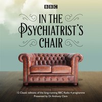 In the Psychiatrist's Chair - Dr Anthony Clare - audiobook