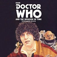 Doctor Who and the Invasion of Time - Terrance Dicks - audiobook