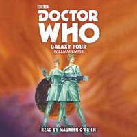 Doctor Who: Galaxy Four - William Emms - audiobook