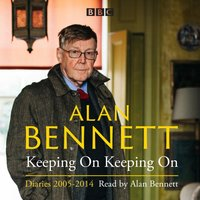 Alan Bennett: Keeping On Keeping On - Alan Bennett - audiobook
