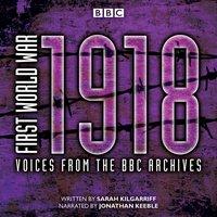 First World War: 1918 - Sarah Kilgarriff - audiobook