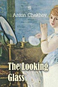 Looking Glass - Anton Chekhov - audiobook