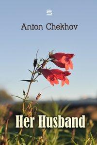 Her Husband - Anton Chekhov - audiobook