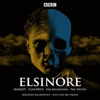 Elsinore: Hamlet. Claudius. The Beginning. The Truth. - Sebastian Baczkiewicz - audiobook