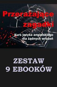 9 ebooków: Przerażające zagadki. Kurs języka angielskiego dla żądnych wrażeń.
