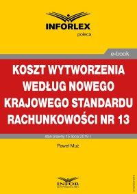 Koszt wytworzenia według nowego Krajowego Standardu Rachunkowości nr 13 - Paweł Muż - ebook