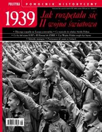 Pomocnik Historyczny. 1939 Jak rozpętała się II wojna światowa - Opracowanie zbiorowe - eprasa