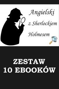 Angielski z Sherlockiem Holmesem. Detektywistyczny kurs językowy. Zestaw 10 ebooków