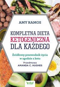 Kompletna dieta ketogeniczna dla każdego. Źródłowy poradnik życia w zgodzie z keto - Amy Ramos - ebook