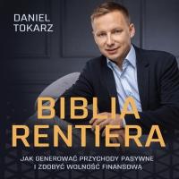 Biblia Rentiera - jak generować przychody pasywne i zdobyć wolność finansową - Daniel Tokarz - audiobook