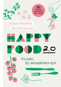 Happy Food 2.0. Co jeść, by szczęśliwie żyć - Niklas Ekstedt - ebook
