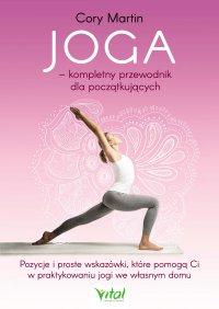 Joga – kompletny przewodnik dla początkujących. Pozycje i proste wskazówki, które pomogą Ci w praktykowaniu jogi we własnym domu - Cory Martin - ebook