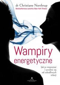 Wampiry energetyczne. Jak je rozpoznać i uwolnić się od szkodliwych relacji - dr Christiane Northrup - audiobook