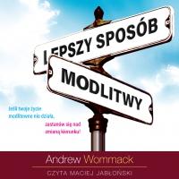 Lepszy sposób modlitwy - Andrew Wommack - audiobook