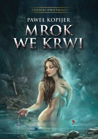 Mrok we krwi. Kroniki Dwuświata - Paweł Kopijer - ebook