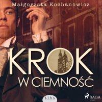 Krok w ciemność - Małgorzata Kochanowicz - audiobook