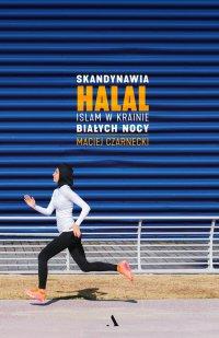 Skandynawia halal. Islam w krainie białych nocy - Maciej Czarnecki - ebook