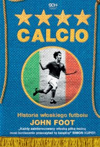 Calcio. Historia włoskiego futbolu - John Foot - ebook