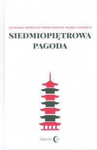 Siedmiopiętrowa pagoda. Antologia opowiadań współczesnych pisarzy chińskich