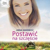 Postawić na szczęście - Anna Sakowicz - audiobook