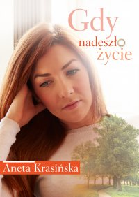 Gdy nadeszło życie - Aneta Krasińska - ebook
