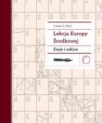 Lekcja Europy Środkowej. Eseje i szkice