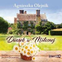 Dworek w Miłosnej - Agnieszka Olejnik - audiobook