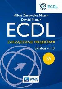 ECDL. Zarządzanie projektami. Moduł S5. Syllabus v. 1.0 - Alicja Żarowska-Mazur - ebook