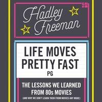 Life Moves Pretty Fast - Hadley Freeman - audiobook