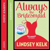 Always the Bridesmaid - Lindsey Kelk - audiobook