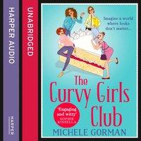 THE CURVY GIRLS CLUB (The Curvy Girls Club series, Book 1) - Michele Gorman - audiobook