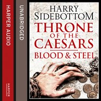 Blood and Steel (Throne of the Caesars, Book 2) - Harry Sidebottom - audiobook