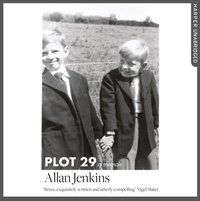Plot 29: A Memoir: LONGLISTED FOR THE BAILLIE GIFFORD AND WELLCOME BOOK PRIZE - Allan Jenkins - audiobook