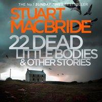 22 Dead Little Bodies (A Logan and Steel short novel) - Stuart MacBride - audiobook
