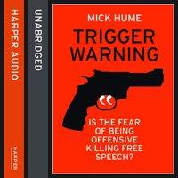 Trigger Warning - Mick Hume - audiobook