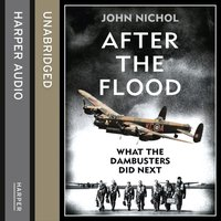 After the Flood: What the Dambusters Did Next - John Nichol - audiobook